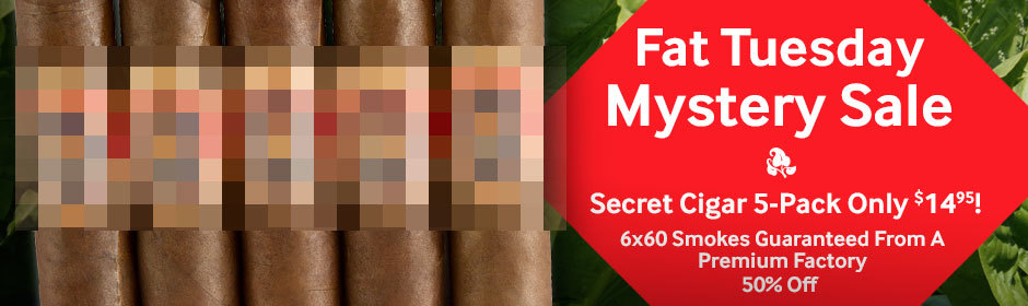 Fat Tuesday Mystery Sale! Get a premium cigar 5-pack for only $14.95!