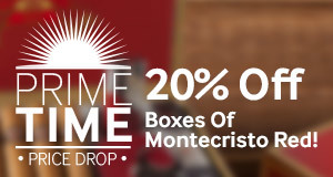 Prime Time Price Drop! 20% off all boxes of Montecristo Red!