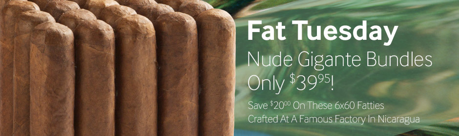 Fat Tuesday! Get A Nude Nicaraguan Gigante Bundle For Only $39.95!