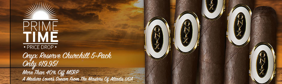 Prime Time Price Drop! Onyx Reserve Churchill 5-Pack only $19.95!
