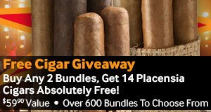 Free Cigar Giveaway!  Buy any 2 bundles, get 14 Placensia Cigars free!  $59.90 Value!