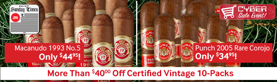 Macanudo Certified Vintage 1993 No. 5 only $44.95 and Punch Certified Vintage 2005 Rare Corojo El Doble only $34.95! More than $40.00 Off JR Price