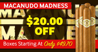 Macanudo Madness! $20.00 Off All Boxes Of 20 Or More!