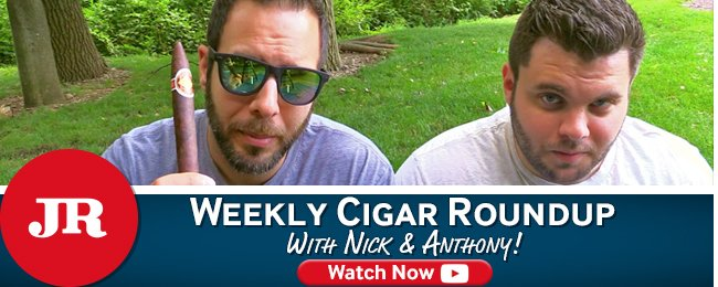 Watch Nick & Anthony on the JR Cigar Weekly Cigar Round Up