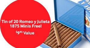 Free tin of 20 Romeo y Julieta  Minis with any box of Romeo Star Crossed!