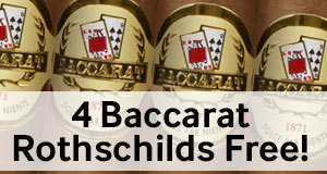 4 Baccarat Rothschilds Free With Any Box Of Baccarat Cigars!