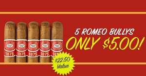 5 Romeo y Julieta Bullys Only $5.00 With Select H. Upmann Cigars!