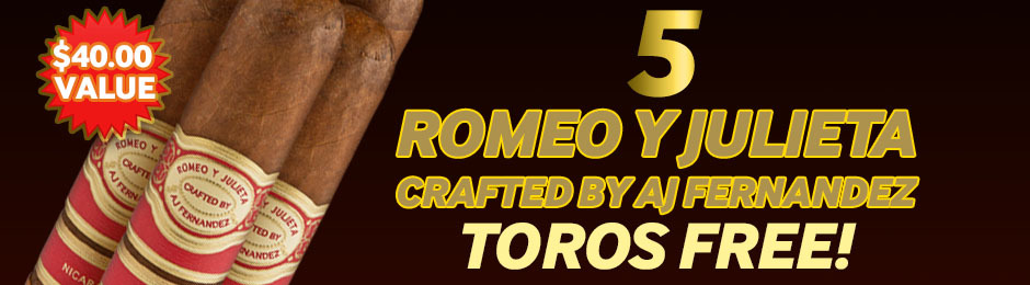 5 Toros Free With Romeo y Julieta Crafted By AJ Fernandez Boxes!