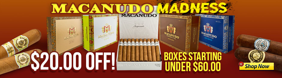 For A Limited Time, Get $20.00 Off Macanudo!