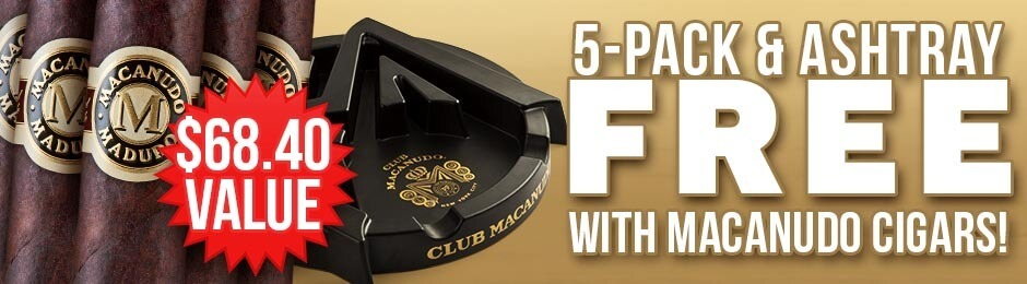 5-Pack & Ashtray Free With Select Macanudo Boxes!