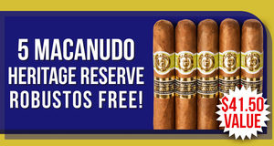 5 Heritage Reserve Robustos Free With Macanudo Boxes!