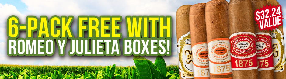 6-Pack Free With Purchase of Romeo y Julieta Boxes!