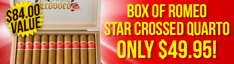 Special Offer! Box of Romeo y Julieta Star Crossed Quarto Only $49.95!