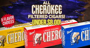 This Week, All Cherokee Filtered Cigar Flavors Under $8.00!
