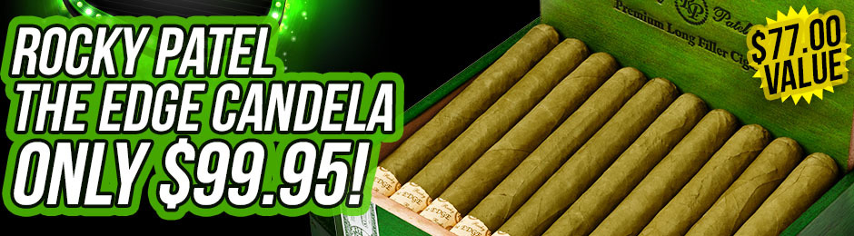 Price Drop! Rocky Patel The Edge Candela Only $99.95!